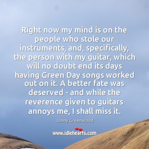 Right now my mind is on the people who stole our instruments, Jonny Greenwood Picture Quote