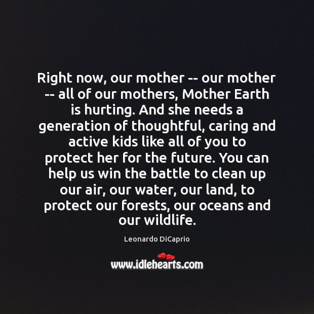 Right now, our mother — our mother — all of our mothers, Leonardo DiCaprio Picture Quote