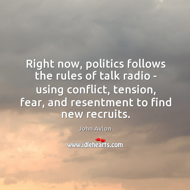 Right now, politics follows the rules of talk radio – using conflict, John Avlon Picture Quote
