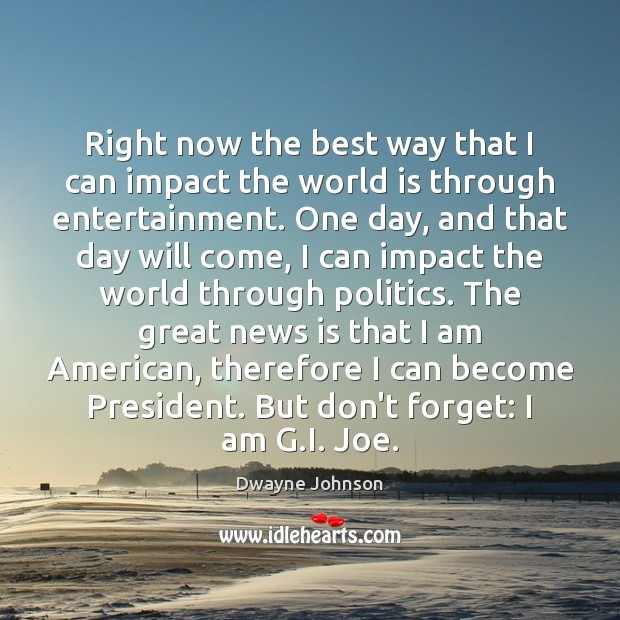 Right now the best way that I can impact the world is Dwayne Johnson Picture Quote