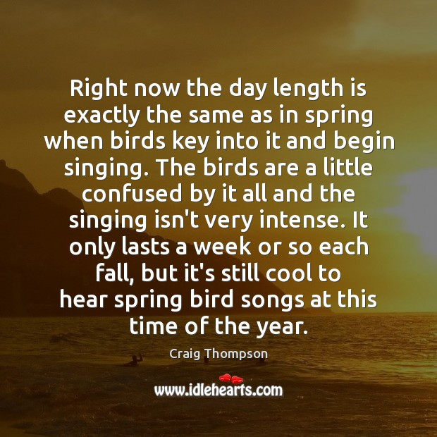 Right now the day length is exactly the same as in spring Craig Thompson Picture Quote