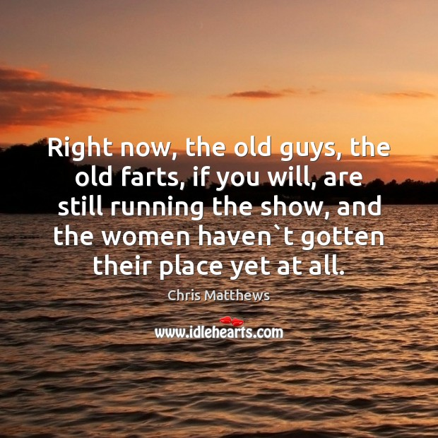 Image, Right now, the old guys, the old farts, if you will, are