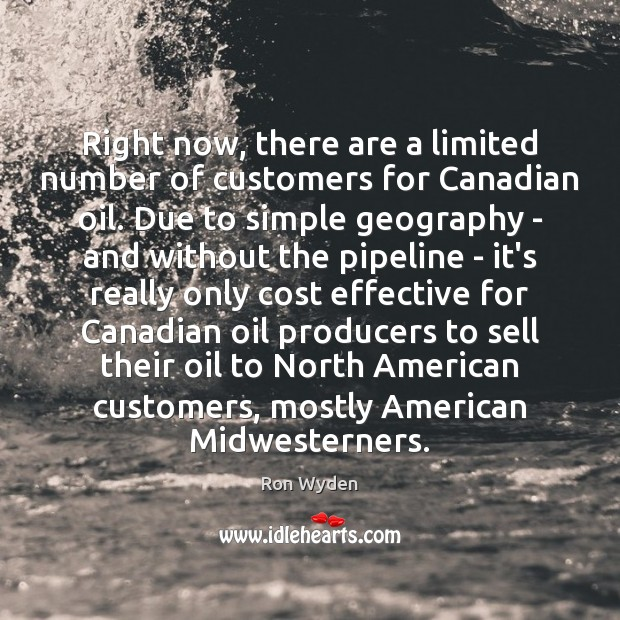 Image, Right now, there are a limited number of customers for Canadian oil.