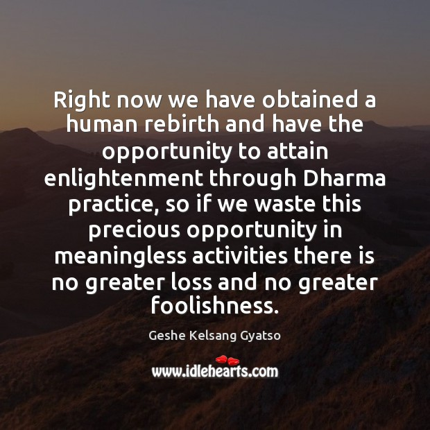 Right now we have obtained a human rebirth and have the opportunity Geshe Kelsang Gyatso Picture Quote