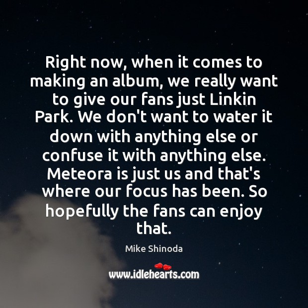 Right now, when it comes to making an album, we really want Mike Shinoda Picture Quote