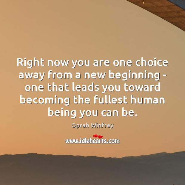Right now you are one choice away from a new beginning – Image