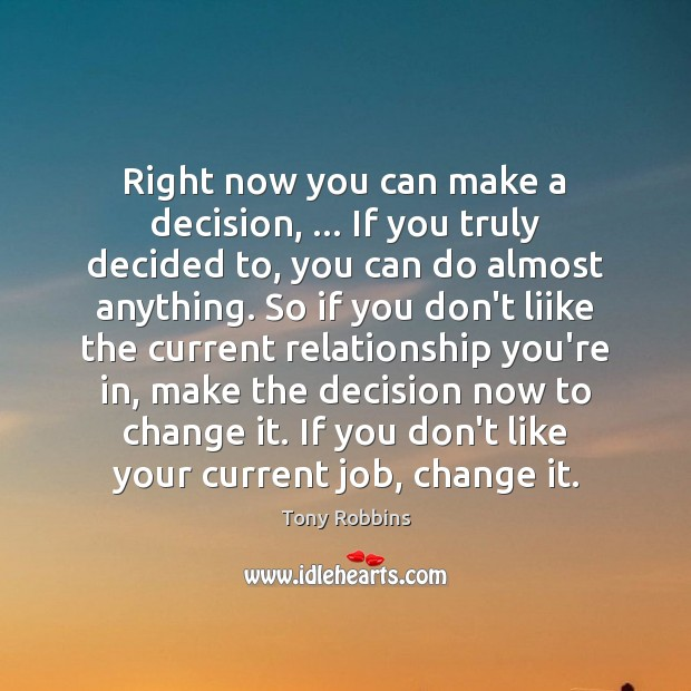 Image, Right now you can make a decision, … If you truly decided to,