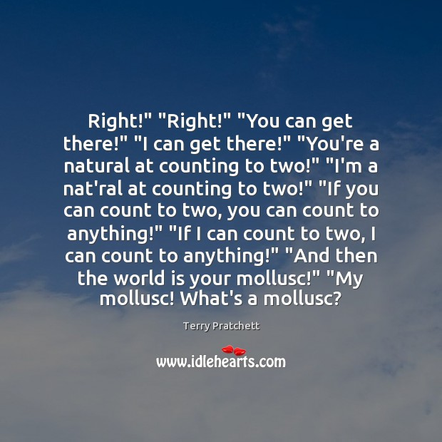 """Right!"""" """"Right!"""" """"You can get there!"""" """"I can get there!"""" """"You're a Image"""