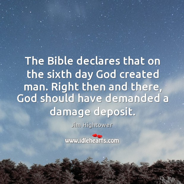 Right then and there, God should have demanded a damage deposit. Jim Hightower Picture Quote