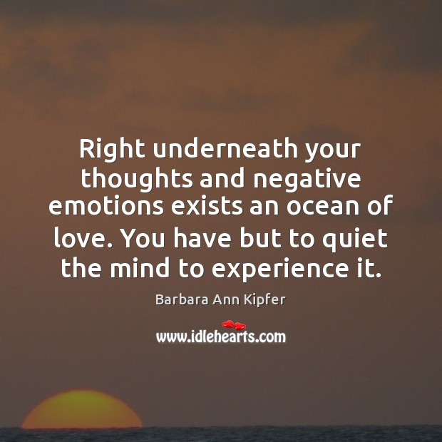 Image, Right underneath your thoughts and negative emotions exists an ocean of love.