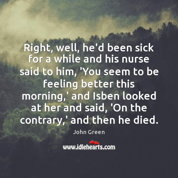 Right, well, he'd been sick for a while and his nurse said Image