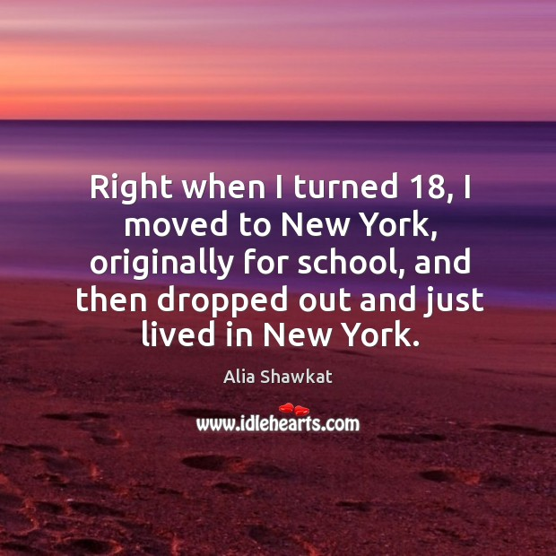 Image, Right when I turned 18, I moved to new york, originally for school