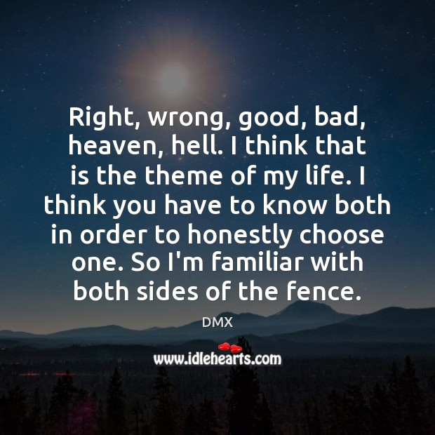 Right, wrong, good, bad, heaven, hell. I think that is the theme DMX Picture Quote