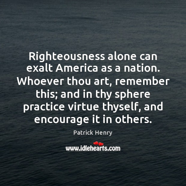 Image, Righteousness alone can exalt America as a nation. Whoever thou art, remember