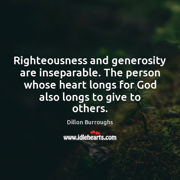Image, Righteousness and generosity are inseparable. The person whose heart longs for God