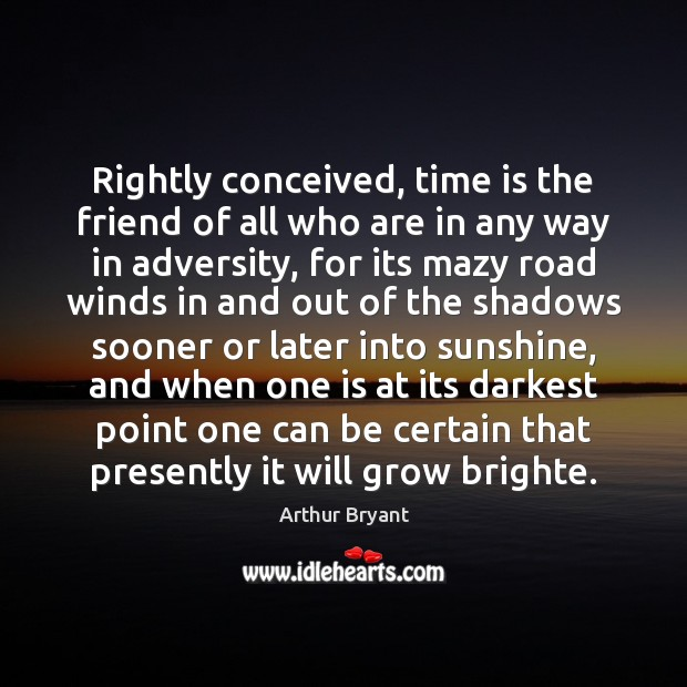 Image, Rightly conceived, time is the friend of all who are in any