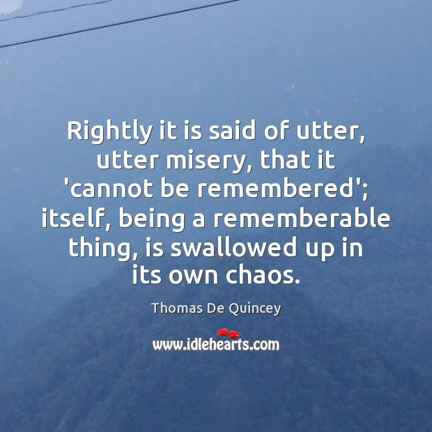 Rightly it is said of utter, utter misery, that it 'cannot be Image
