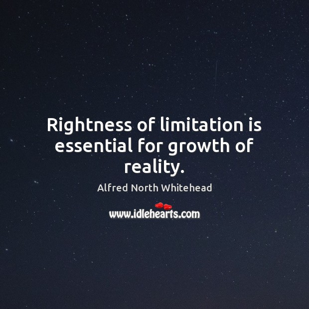 Rightness of limitation is essential for growth of reality. Growth Quotes Image