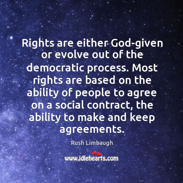 Rights are either God-given or evolve out of the democratic process. Most Image