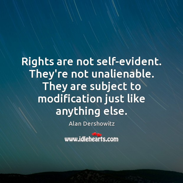 Rights are not self-evident. They're not unalienable. They are subject to modification Image