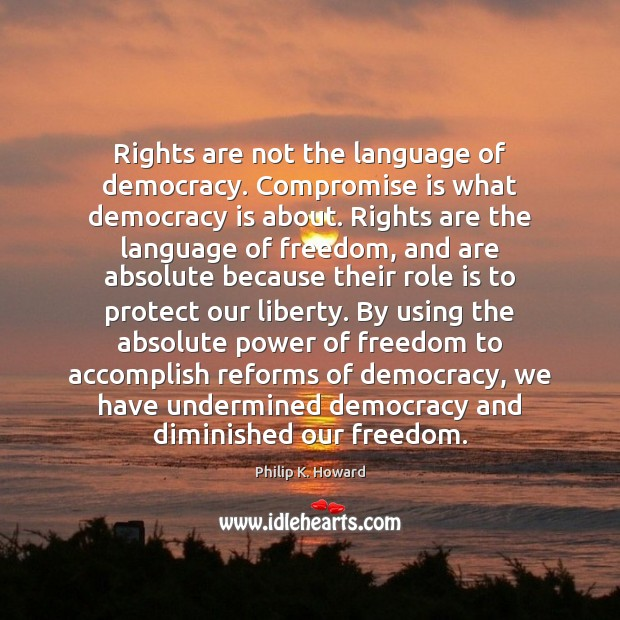 Image, Rights are not the language of democracy. Compromise is what democracy is