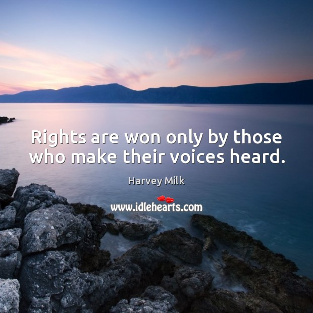 Rights are won only by those who make their voices heard. Image