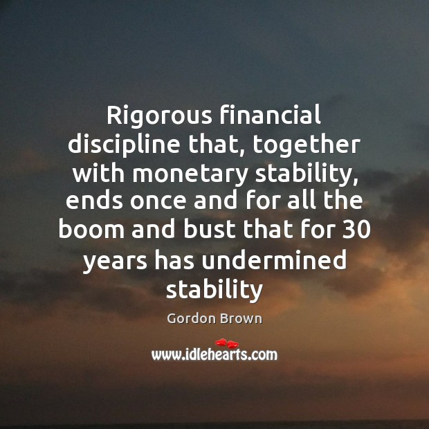 Rigorous financial discipline that, together with monetary stability, ends once and for Image