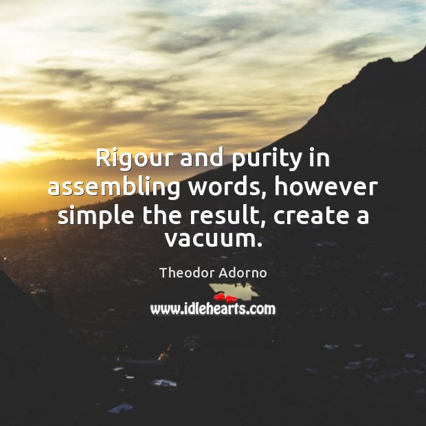 Image, Rigour and purity in assembling words, however simple the result, create a vacuum.