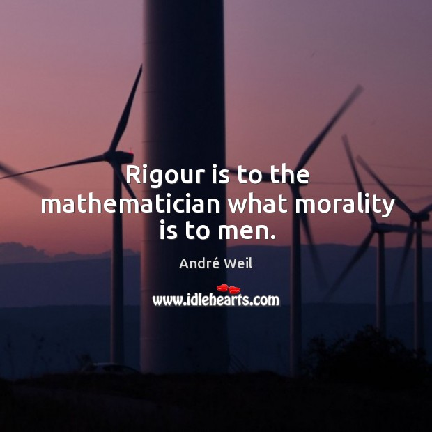 Image, Rigour is to the mathematician what morality is to men.