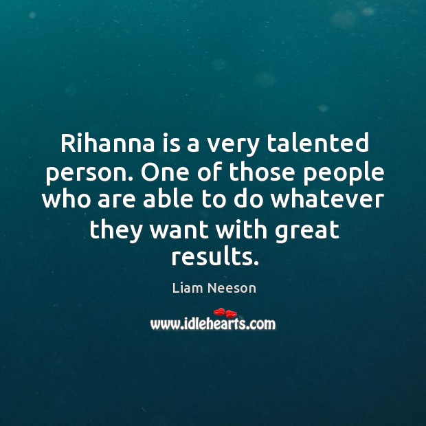 Rihanna is a very talented person. One of those people who are able to do whatever they want with great results. Image