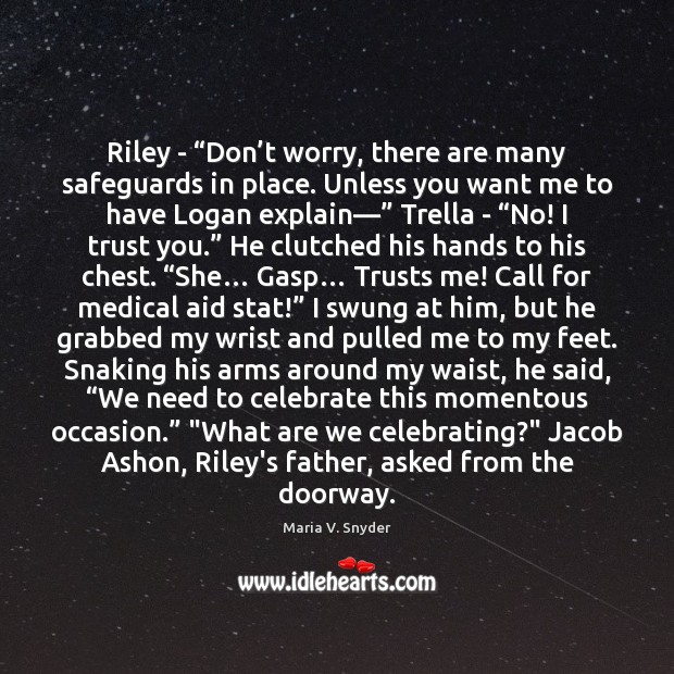 """Riley – """"Don't worry, there are many safeguards in place. Unless Maria V. Snyder Picture Quote"""