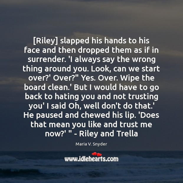 Image, [Riley] slapped his hands to his face and then dropped them as