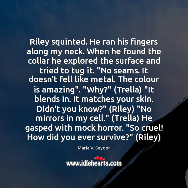 Riley squinted. He ran his fingers along my neck. When he found Maria V. Snyder Picture Quote