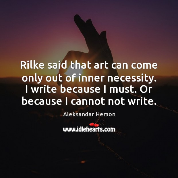 Rilke said that art can come only out of inner necessity. I Image