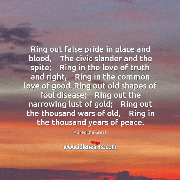 Image, Ring out false pride in place and blood,    The civic slander and