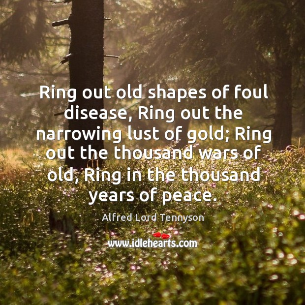 Ring out old shapes of foul disease, Ring out the narrowing lust Image