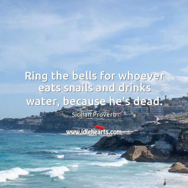 Ring the bells for whoever eats snails and drinks water Image