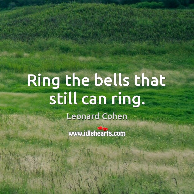 Ring the bells that still can ring. Image