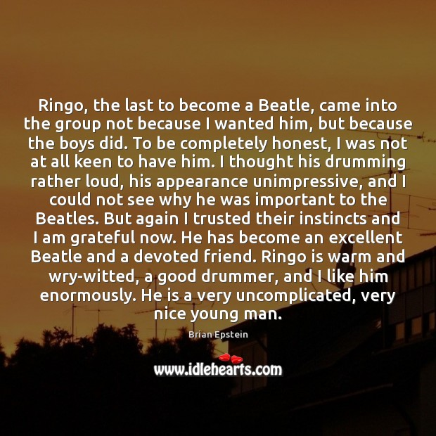 Image, Ringo, the last to become a Beatle, came into the group not