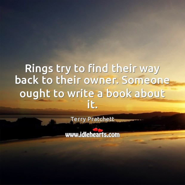 Rings try to find their way back to their owner. Someone ought to write a book about it. Image