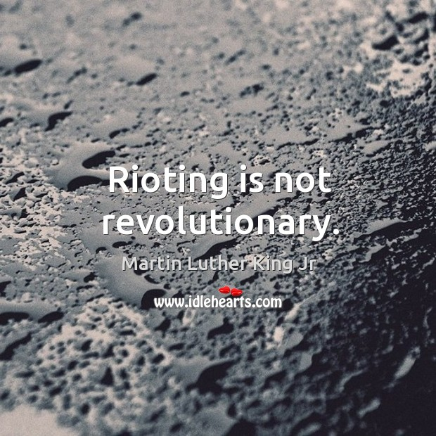 Image, Rioting is not revolutionary.
