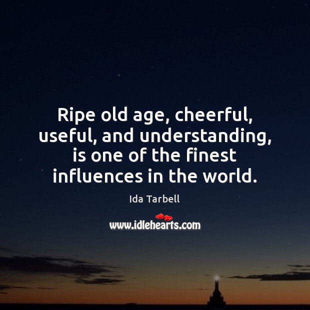 Image, Ripe old age, cheerful, useful, and understanding, is one of the finest