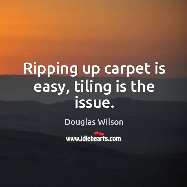 Ripping up carpet is easy, tiling is the issue. Image