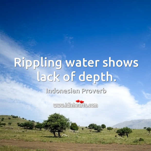 Rippling water shows lack of depth. Indonesian Proverbs Image