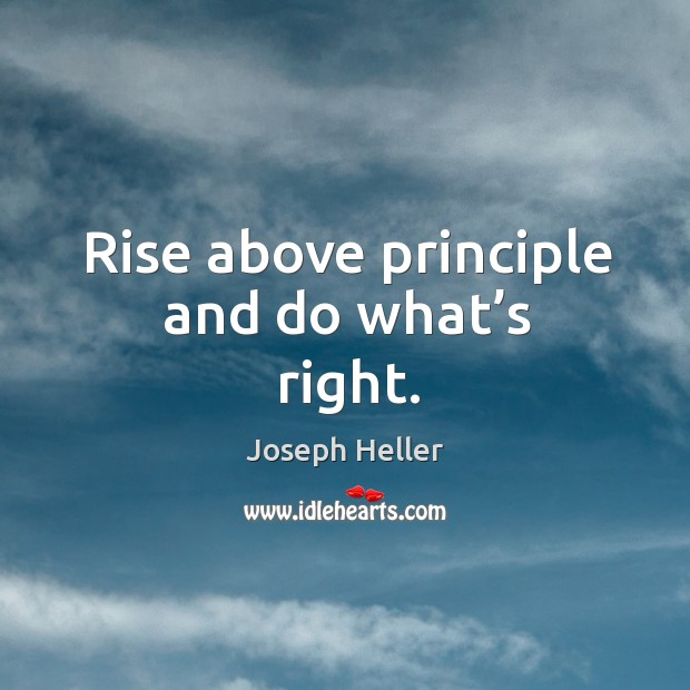 Rise above principle and do what's right. Image