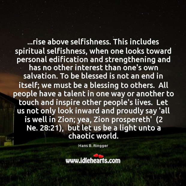 …rise above selfishness. This includes spiritual selfishness, when one looks toward personal Image