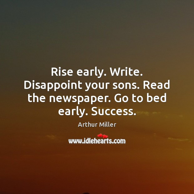Image, Rise early. Write. Disappoint your sons. Read the newspaper. Go to bed early. Success.