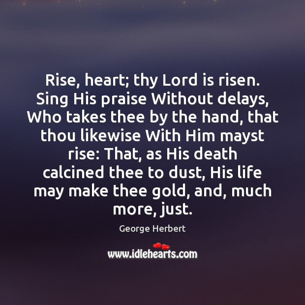 Rise, heart; thy Lord is risen. Sing His praise Without delays, Who Image