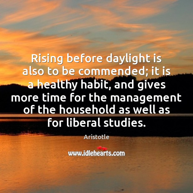 Image, Rising before daylight is also to be commended; it is a healthy