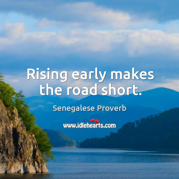 Rising early makes the road short. Image